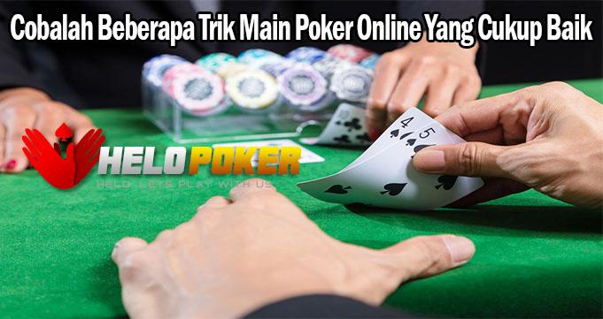 Cobalah Beberapa Trik Main Poker Online Yang Cukup Baik