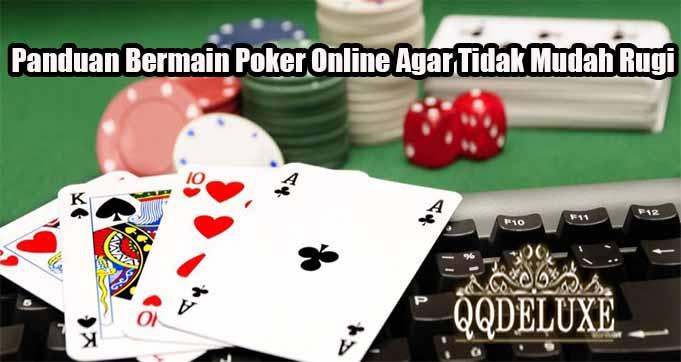 Panduan Bermain Poker Online Agar Tidak Mudah Rugi