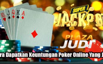 Cara Dapatkan Keuntungan Poker Online Yang Jitu
