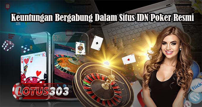Keuntungan Bergabung Dalam Situs IDN Poker Resmi