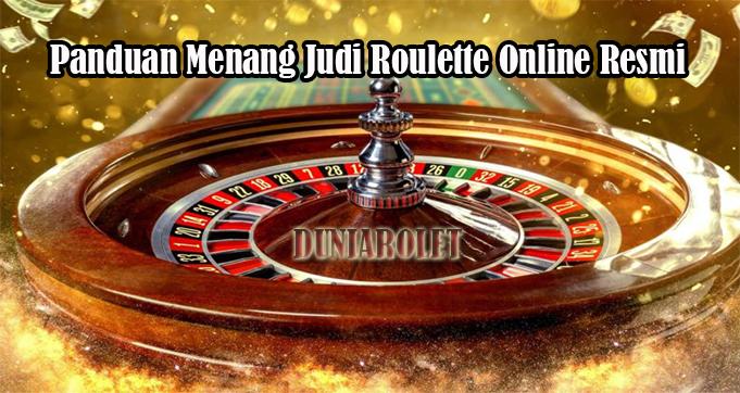 Panduan Menang Judi Roulette Online Resmi