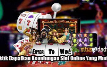 Taktik Dapatkan Keuntungan Slot Online Yang Mudah